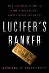 Lucifer's Banker : The Untold Story of How I Destroyed Swiss Banking Secrecy
