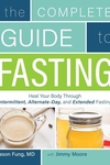 Complete Guide to Fasting: Heal Your Body Through Intermittent, Alternate-Day, and Extended Fasting
