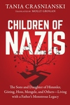 Children of Nazis: The Sons and Daughters of Himmler, G?ring, Hoss, Mengele, and Others? Living with a Father?s Monstrous Legacy