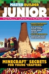 Master Builder Junior : Minecraft Secrets for Young Crafters