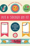 The Happy Collection: Put a Sticker On It!: 500 Artisanal Stickers for you to Decorate Your World
