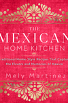 Mexican Home Kitchen: Traditional Home-Style Recipes That Capture the Flavors and Memories of Mexico