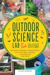 Outdoor Science Lab for Kids: 52 Family-Friendly Experiments for the Yard, Garden, Playground, and P