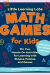 Little Learning Labs: Math Games for Kids: 25+ Fun, Hands-On Activities for Learning with Shapes, Puzzles, and Games