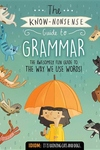 The Know-Nonsense Guide to Grammar: An Awesomely Fun Guide to the Way We Use Words!