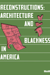 Reconstructions: Architecture and Blackness in America