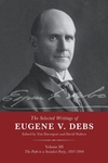 The Selected Works of Eugene V. Debs Vol. III: The Path to a Socialist Party, 1897–1904