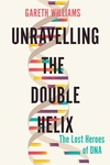 Unraveling the Double Helix: The Lost Heroes of DNA