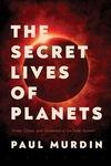 The Secret Lives of Planets: Order, Chaos, and Uniqueness in the Solar System
