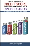 How to Boost Your Credit Score Range and Make Money With Credit Cards.: How to Repair Your Credit Wi
