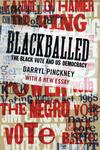 Blackballed: The Black Vote and Us Democracy: With a New Essay