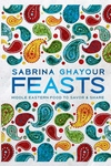 Feasts: Middle Eastern Food to Savor & Share