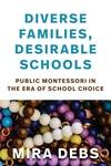 Diverse Families, Desirable Schools : Public Montessori in the Era of School Choice