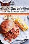 Plant-Based Meats: Hearty, High-Protein Recipes for Vegetarians, Flexitarians, and Curious Carnivores