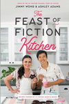 The Feast of Fiction Kitchen: The Ultimate Fan's Guide to Food from TV, Movies, Games & More