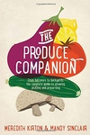 Produce Companion : From Balconies to Backyards--The Complete Guide to Growing, Pickling and Preserving