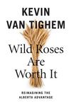Wild Roses Are Worth It