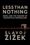 Less Than Nothing:Hegel and the Shadow of Dialectical Materialism