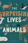 The Surprising Lives of Animals: How they can laugh, play and misbehave ? just like you!