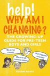 Help! Why Am I Changing?: The growing-up guide for pre-teen boys and girls