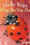 Hello Bugs, What Do You Do?