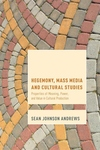 Hegemony, Mass Media, and Cultural Studies : Properties of Meaning, Power, and Value in Cultural Production