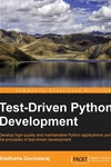 Test-Driven Python Development : Develop High-quality and Maintainable Python Applications Using the Principles of Test-driven Development