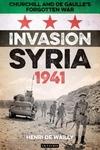 Invasion Syria, 1941 : Churchill and De Gaulle?s Forgotten War