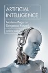 Artificial Intelligence : Modern Magic or Dangerous Future?