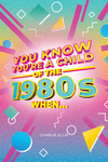 You Know You?re a Child of the 1980s When
