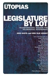 Legislature by Lot: Transformative Designs for Deliberative Governance