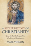 Secret History of Christianity: Jesus, the Last Inkling, and the Evolution of Consciousness