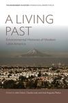 Living Past: Environmental Histories of Modern Latin America