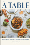 Table: Recipes for Cooking and Eating the French Way