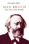Max Bruch:His Life and Works