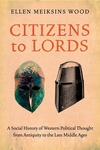 Citizens to Lords:A Social History of Western Political Thought from Antiquity to the Late Middle Ages