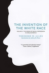 The Invention of the White Race, Vol. 2:The Origin of Racial Oppression in Anglo-America