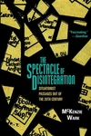The Spectacle of Disintegration:Situationist Passages Out of the Twentieth Century