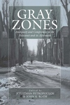 Gray Zones:Ambiguity and Compromise in the Holocaust and Its Aftermath