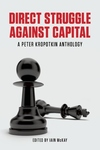 Direct Struggle Against Capital:A Peter Kropotkin Anthology