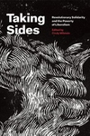 Taking Sides : Revolutionary Solidarity and the Poverty of Liberalism