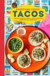 Everyone Loves Tacos: Recipes for Delicious Tortilla-Wrapped Treats
