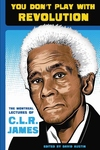 You Don't Play with Revolution:The Montreal Lectures of C. L. R. James