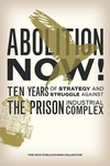 Abolition Now!:Ten Years of Strategy and Struggle Against the Prison Industrial Complex