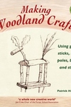Making Woodland Crafts: Using Green Sticks, Rods, Poles, Beads and String
