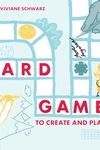 Board Games to Create and Play: Invent 100s of games with friends and family