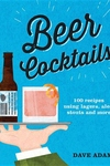 Beer Cocktails: 100 recipes using lagers, ales, stouts and more