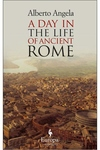 A Day in the Life of Ancient Rome:Daily Life, Mysteries, and Curiosities