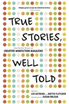 True Stories, Well Told:From the First 20 Years of Creative Nonfiction Magazine