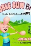 Bubble Gum Brain: Ready, Get Mindset...Grow!